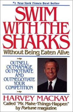 Swim With The Sharks Without Being Eaten Alive - Harvey Mackay