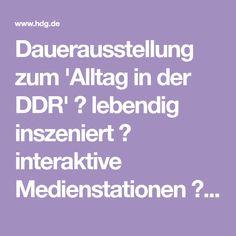 Dauerausstellung zum 'Alltag in der DDR' ✚ lebendig inszeniert ✚ interaktive Medienstationen ✚ Zeitzeugenberichte ✚ regelmäßige Wechselausstellungen