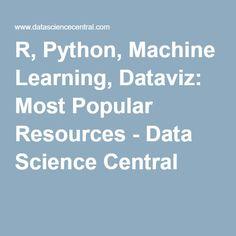 R, Python, Machine Learning, Dataviz: Most Popular Resources - Data Science Central