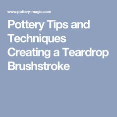 Pottery Tips and Techniques Creating a Teardrop Brushstroke