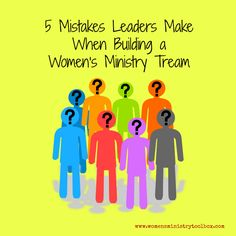 5 Mistakes Leaders Make When Building a Women's Ministry Team