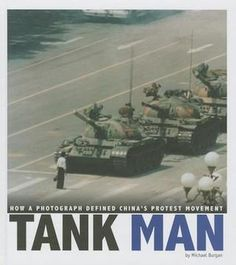 Tank Man: How a Photograph Defined China's Protest Movement - Michael Burgan