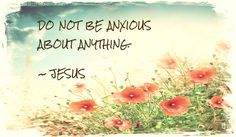 ~Anxiety gives power to the problem, not the solution.~ Philippians 4:6 NIV 6 Do not be anxious about anything, but in every situation, by prayer and petition, with thanksgiving, present your requests to God.