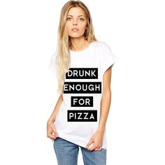 Drunk Enough For Pizza Tee | SHOP BETCHES http://shopbetches.com/collections/never-sorry-collection/products/drunk-enough-for-pizza-tee