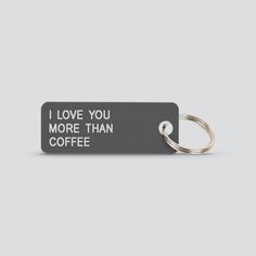 Various Projects I Love You More Than Coffee Acrylic Keyring: Various Keytags is an online brand for design-minded people who enjoy organisation, happiness, and fun. It was born out of a sense of humour and the sheer necessity of finding a simple Keytag that isn't too fussy. They give us constant joy; they are useful; they make great gift.