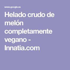 Helado crudo de melón completamente vegano - Innatia.com