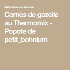 Cornes de gazelle au Thermomix - Popote de petit_bohnium