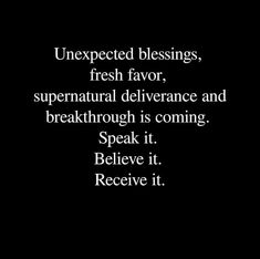 Unexpected blessings, fresh favor, supernatural deliverance and breakthrough.speaking it, believing it and receiving it! Prayer Scriptures, Bible Verses Quotes, Faith Quotes, Spiritual Quotes, Positive Quotes, Motivational Quotes, Inspirational Quotes, Gods Promises, Minions