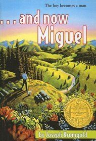 ...And Now Miguel by Joseph Krumgold|1954 Newberry Winner|Twelve-year-old Miguel Chavez prays that he will be allowed to go with the men of his family on a long and hard sheep drive to the Sangre de Cristo Mountains.