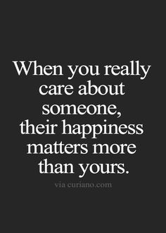 I truly believe this, it is the only time in my life I've had to sacrifice myself to see someone more important than me be happy. I don't know what the future holds, but I know I will be okay in the end. As long as I know she's happy. SC
