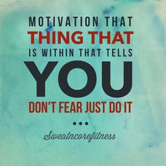 Don't fear just do it. It is within you to be great!