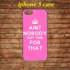 iphone 5 case,iphone 5 hard case,iphone 5 cover,iphone 5 hard cover---aint nobody got time for that ,in plastic by tomes8899, $14.99