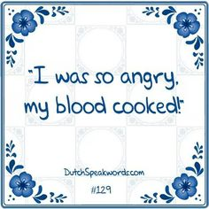 Ik was zo boos mijn bloed kookte