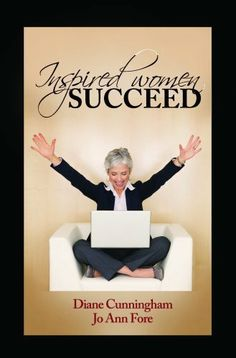 Inspired Women Succeed by Diane Cunningham. $6.87. Publisher: Vervante (May 18, 2011). Author: Jo Ann Fore. 263 pages