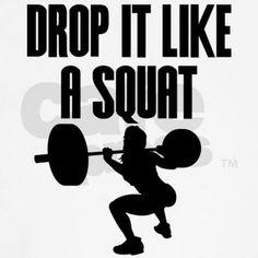 Drop it like a squat Shirt on CafePress.com
