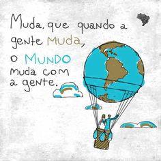 Palavra Chic:Muda, que quando a gente muda, o mundo muda com a gente! #mundo