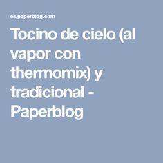 Tocino de cielo (al vapor con thermomix) y tradicional - Paperblog