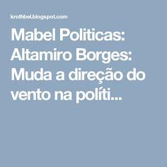 Mabel Politicas: Altamiro Borges: Muda a direção do vento na políti...