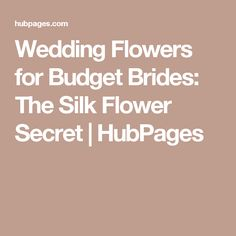 Wedding Flowers for Budget Brides: The Silk Flower Secret | HubPages