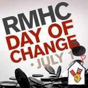 Your Small Change Can make a Big Difference! Participate in RMHC Day of Change July 1 And Help A Family In Need!