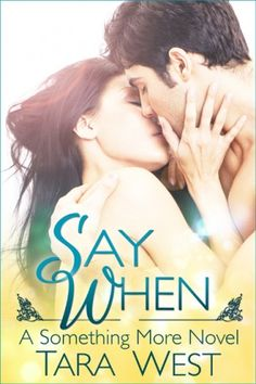 Release Day book blast! Say When by Tara West http://mybookaddiction.com/release-day-book-blast-say-when-by-tara-west/