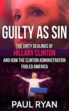 Guilty as Sin: The Dirty Dealings of Hillary Clinton and ... https://www.amazon.com/dp/B01M7WEU92/ref=cm_sw_r_pi_dp_x_bJvHybED85KCG