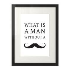 Plakat typograficzny z napisem What is a man without a mustache w czarnej ramie