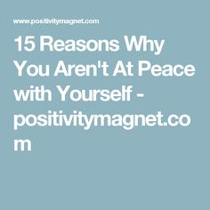 15 Reasons Why You Aren't At Peace with Yourself - positivitymagnet.com