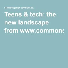 Teens & tech: the new landscape fromwww.commonsensemedia.org