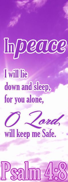 Bible Verse ♥♥♥ PSALM 4:8 In peace I will lie down and sleep, for you alone, O Lord, will keep me safe.♥♥♥
