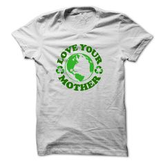 This Shirt Makes A Great Gift For You And Your Family.  Earth day and lOVE YOUR MOTHER .Ugly Sweater, Xmas  Shirts,  Xmas T Shirts,  Job Shirts,  Tees,  Hoodies,  Ugly Sweaters,  Long Sleeve,  Funny Shirts,  Mama,  Boyfriend,  Girl,  Guy,  Lovers,  Papa,  Dad,  Daddy,  Grandma,  Grandpa,  Mi Mi,  Old Man,  Old Woman, Occupation T Shirts, Profession T Shirts, Career T Shirts,