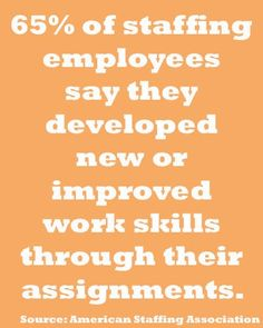 """""""65% of staffing employees say they developed new or improved work skills through their assignments."""" Source: American Staffing Association #staffing #insurancejobs"""
