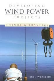 Developing wind power projects : theory and practice / Tore Wizelius