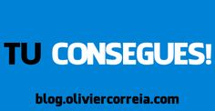 Tu Consegues! http://blog.oliviercorreia.com/tu-consegues/