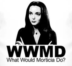 Yay! Morticia What Would You Do?