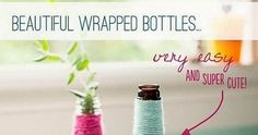 Beautiful Wrapped Bottles DIY This is another interesting and fun project that I'm definitely going to make. For this you'll need a...