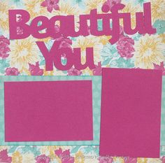 """Up for your consideration is (1) Completed Single Scrapbook Page Layout. The title says """"Beautiful You"""". This scrapbook page can hold (2) 4x6 or smaller photos. Just add photos!"""