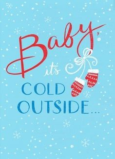 Baby, it's COLD OUTSIDE!!
