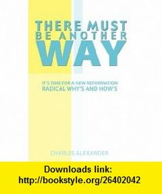 There Must Be Another Way (9781554520640) Charles Alexander , ISBN-10: 1554520649  , ISBN-13: 978-1554520640 ,  , tutorials , pdf , ebook , torrent , downloads , rapidshare , filesonic , hotfile , megaupload , fileserve