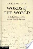 Words of the world : a global history of the Oxford English dictionary / Sarah Ogilvie - Cambridge : Cambridge University Press, 2013