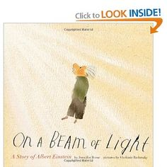 On a Beam of Light: A Story of Albert Einstein by Jennifer Berne, lllustrated by Vladimir Radunsky. Picture Book/Biography Gr. 1-6 Chronicle - Starred Booklist, Horn Book, Kirkus, Publishers Weekly, School Library Journal