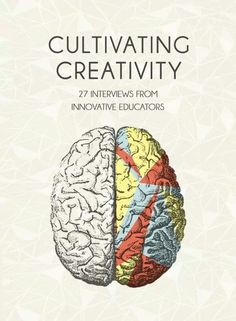 Cultivating Creativity - 27 Leading Educators Share Their Insights Creative Thinking Skills, Critical Thinking, Inquiry Based Learning, Learning Resources, What Is Creativity, Habits Of Mind, Instructional Coaching, Personal Goals, Creative Writing