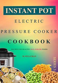 Instant Pot @ Electric Pressure Cooker Cookbook: Recipes For Healthy Dal (Gram) Foods (Instant Pot cookbook Book 3), http://www.amazon.com/gp/product/B07B9M7SHH/ref=cm_sw_r_pi_eb_1FpSAbRYA58PK