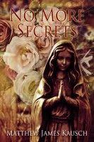 No More Secrets, an ebook by Matthew James Kausch at Smashwords