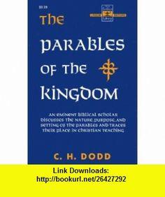 Parables of the Kingdom (9780023304606) C. H. Dodd , ISBN-10: 002330460X  , ISBN-13: 978-0023304606 ,  , tutorials , pdf , ebook , torrent , downloads , rapidshare , filesonic , hotfile , megaupload , fileserve