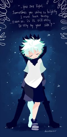 """Sometimes you shine so brightly I must look away. Even so, is it still okay to stay by your side?"" – Killua Zoldyck     ~Hunter X Hunter"