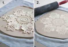Maggie Weldon Lace Pottery 1. Using a rolling pin, roll out a slab of porcelain clay 1/4 inch thick, making sure the slab is about 4 inches larger than the size of the doily to be used. Place the slab on a piece of cotton fabric.