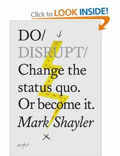 'Do Disrupt – Change the status quo or become it' by Mark Shayler. This book is about disruption. About doing things differently. About having ideas that will change the world. That will at least change your world. It's also about delivering those ideas. Good Books, Books To Read, My Books, Status Quo, Workplace Design, Inspirational Books, Guide Book, Reading Lists, Reading Books