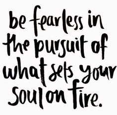 Be Fearless In The Pursuit Of What Sets Your Soul On Fire life quotes quotes quote inspirational quotes life quotes and sayings Quotes Dream, Life Quotes Love, Great Quotes, Quotes To Live By, Me Quotes, Qoutes, Fearless Quotes, Quotes Images, Quotes Of Happiness