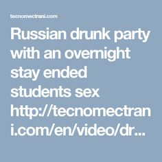 Russian drunk party with an overnight stay ended students sex http://tecnomectrani.com/en/video/drunk-party-with-an-overnight-stay-ended-students-sex/